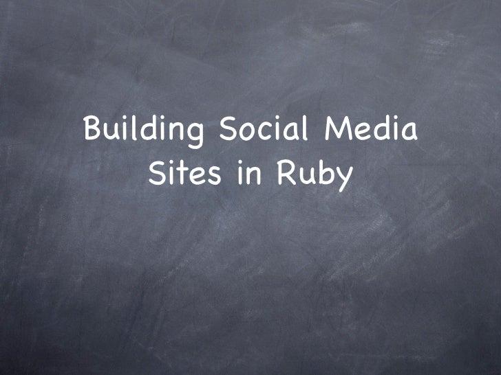 Building Social Media    Sites in Ruby