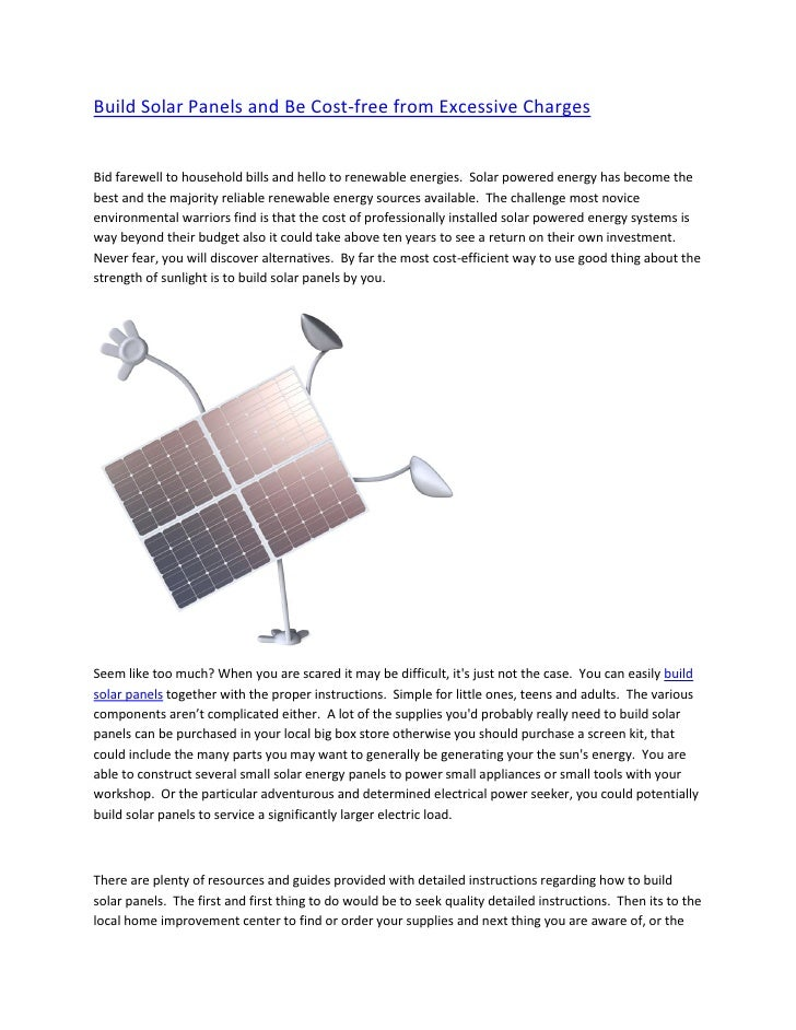 Build Solar Panels and Be Cost-free from Excessive ChargesBid farewell to household bills and hello to renewable energies....