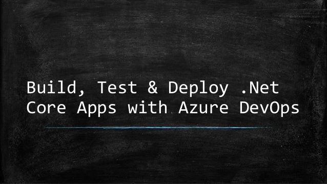 Build, Test & Deploy .Net Core Apps with Azure DevOps