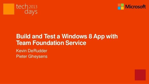 Build and Test a Windows 8 App withTeam Foundation ServiceKevin DeRudderPieter Gheysens