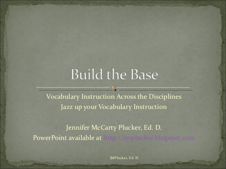 Vocabulary Instruction Across the Disciplines Jazz up your Vocabulary Instruction Jennifer McCarty Plucker, Ed. D. PowerPo...