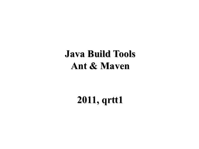 Java Build ToolsJava Build Tools Ant & MavenAnt & Maven 2011, qrtt12011, qrtt1