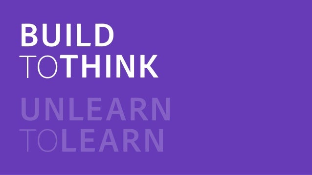 BUILD TOTHINK UNLEARN TOLEARN