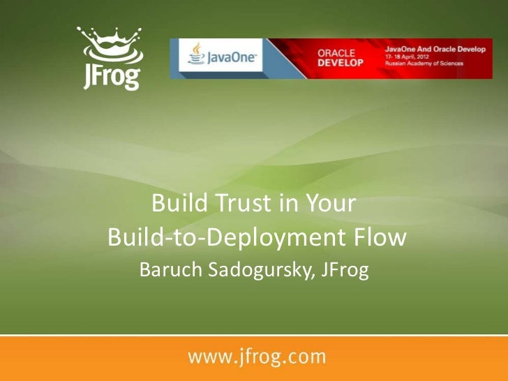 Build Trust in YourBuild-to-Deployment Flow  Baruch Sadogursky, JFrog