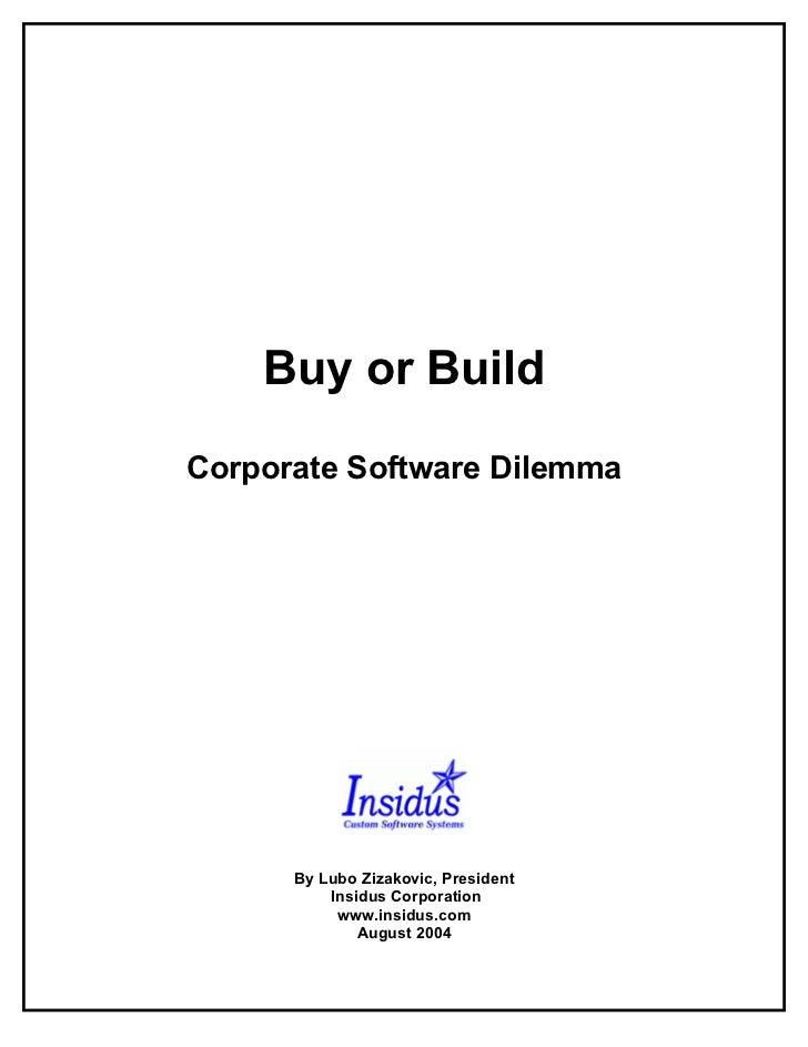 Buy or Build                Corporate Software Dilemma                               By Lubo Zizakovic, President         ...