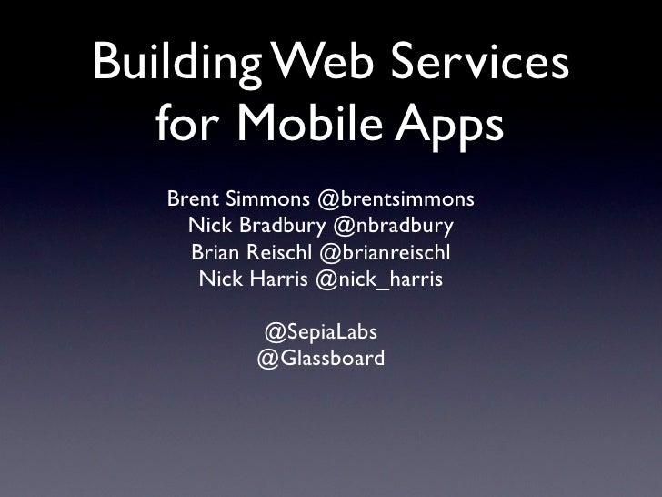Building Web Services   for Mobile Apps   Brent Simmons @brentsimmons     Nick Bradbury @nbradbury     Brian Reischl @bria...