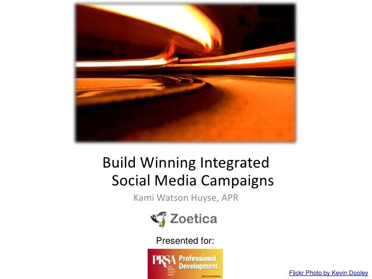 Build Winning IntegratedSocial Media Campaigns<br />Kami Watson Huyse, APR<br />Presented for:<br />Flickr Photo by Kevin ...
