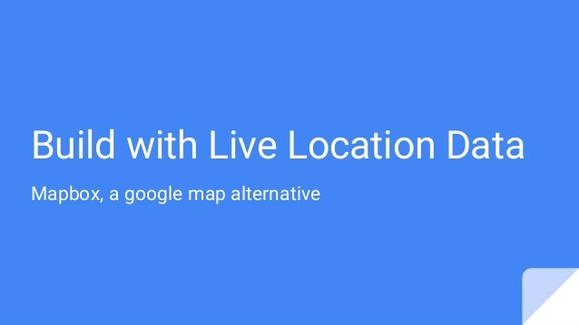 Build with Live Location Data Mapbox, a google map alternative