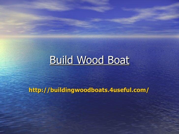 Build Wood Boathttp://buildingwoodboats.4useful.com/