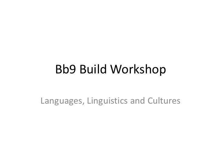 Bb9 Build Workshop<br />Languages, Linguistics and Cultures<br />