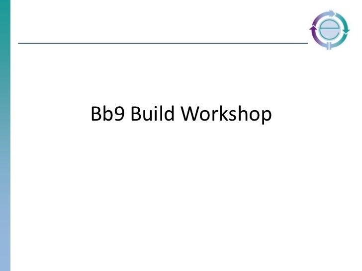 Bb9 Build Workshop<br />