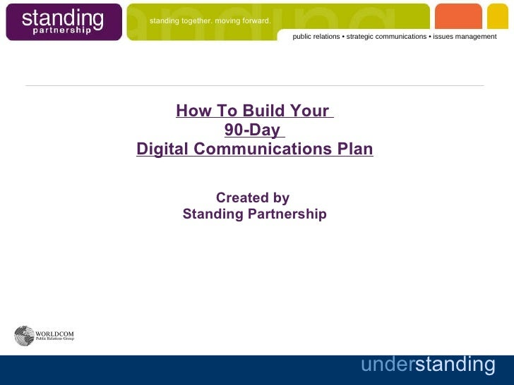 How To Build Your  90-Day  Digital Communications Plan Created by  Standing Partnership