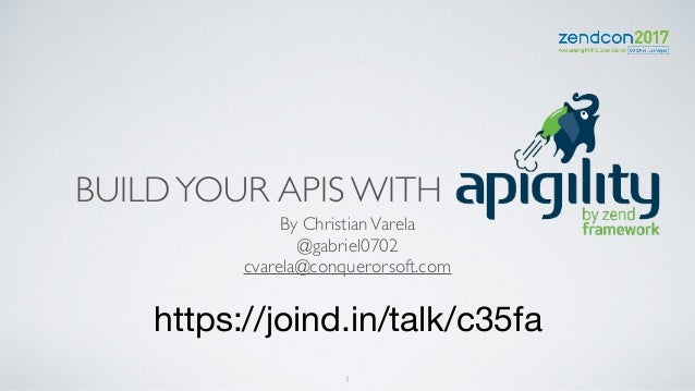 BUILDYOUR APIS WITH . By ChristianVarela @gabriel0702 cvarela@conquerorsoft.com https://joind.in/talk/c35fa 1