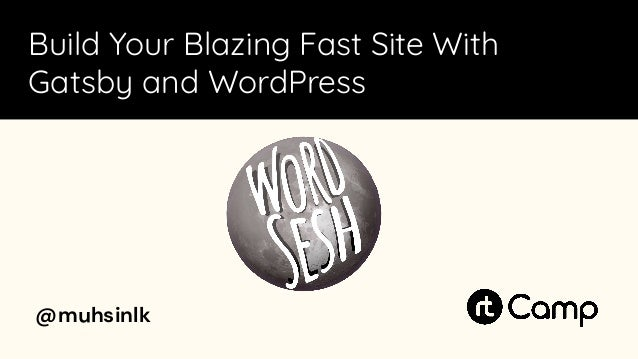 @muhsinlk Build Your Blazing Fast Site With Gatsby and WordPress