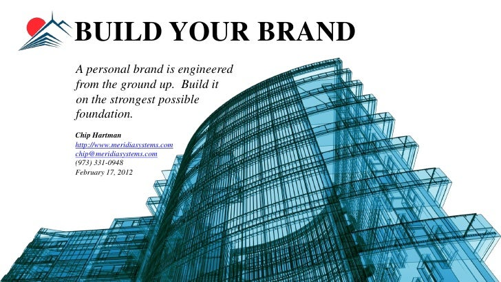 BUILD YOUR BRANDA personal brand is engineeredfrom the ground up. Build iton the strongest possiblefoundation.Chip Hartman...