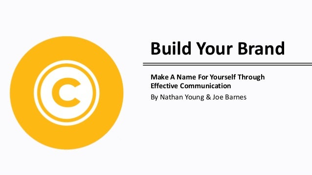 Build Your Brand Make A Name For Yourself Through Effective Communication By Nathan Young & Joe Barnes