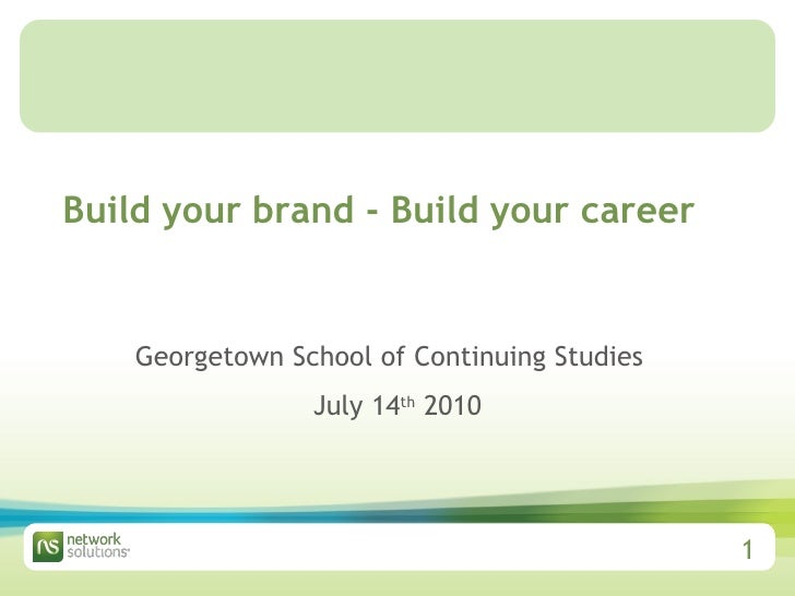Build your brand - Build your career Georgetown School of Continuing Studies   July 14 th  2010