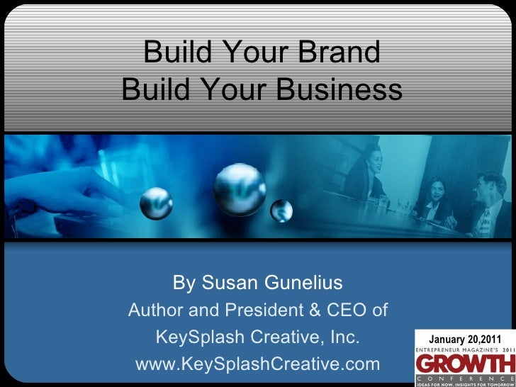 Build Your Brand Build Your Business by Susan Gunelius from the Entrepreneur and UPS Growth 2.0 Conference