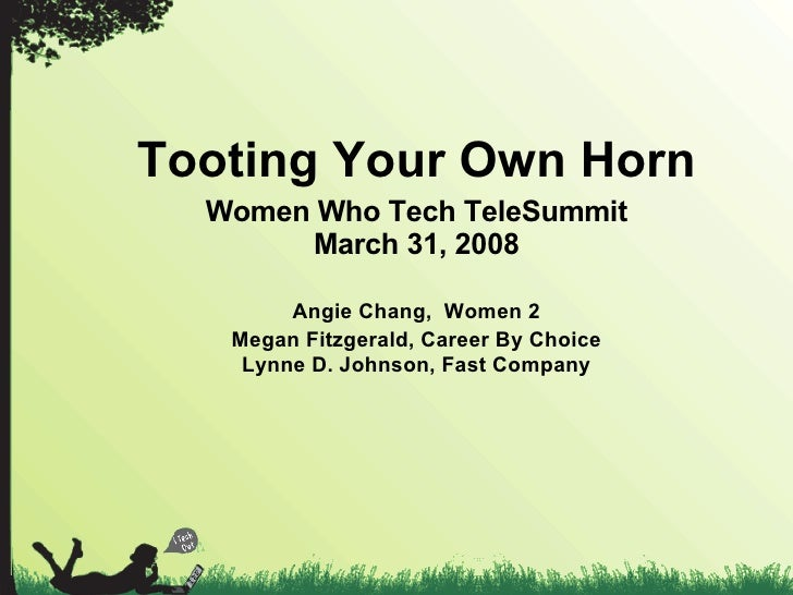 Tooting Your Own Horn Women Who Tech TeleSummit March 31, 2008 Angie Chang,  Women 2 Megan Fitzgerald, Career By Choice Ly...