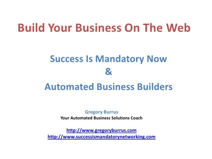 Build Your Business On The Web       Success Is Mandatory Now                  &     Automated Business Builders          ...