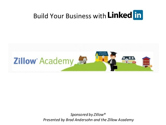 Build Your Business with Sponsored by Zillow® Presented by Brad Andersohn and the Zillow Academy