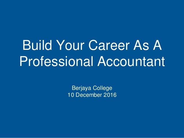 Build Your Career As A Professional Accountant Berjaya College 10 December 2016