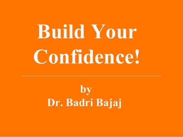 Build Your Confidence! by Dr. Badri Bajaj