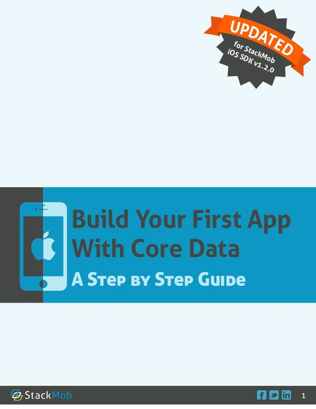    1Build Your First AppWith Core DataA Step by Step GuideUPDATEDfor StackMobiOS SDK v1.2.0