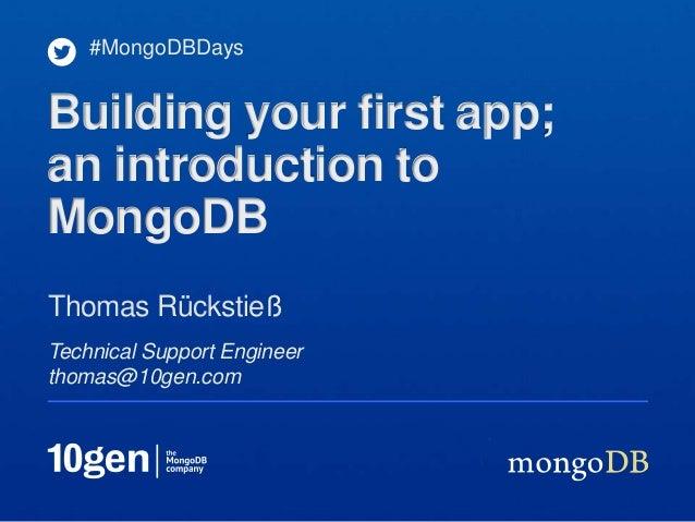 #MongoDBDaysBuilding your first app;an introduction toMongoDBThomas RückstießTechnical Support Engineerthomas@10gen.com