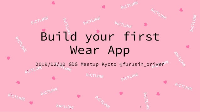 1 Build your first Wear App 2019/02/10 GDG Meetup Kyoto @furusin_oriver