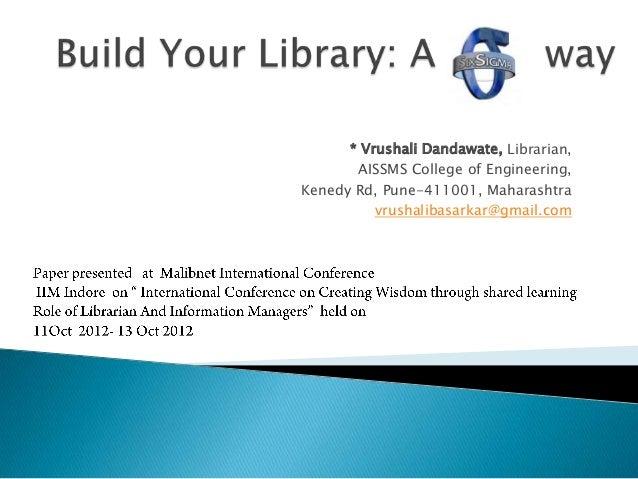 * Vrushali Dandawate, Librarian, AISSMS College of Engineering, Kenedy Rd, Pune-411001, Maharashtra vrushalibasarkar@gmail...