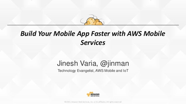 ©2015, Amazon Web Services, Inc. or its affiliates. All rights reserved Build Your Mobile App Faster with AWS Mobile Servi...