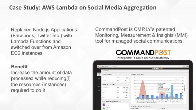Case Study: AWS Lambda on Social Media Aggregation CommandPost is CMP.LY's patented Monitoring, Measurement & Insights (MM...