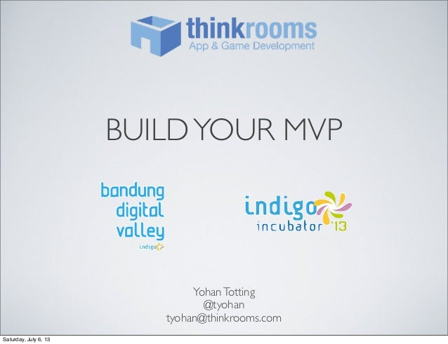 BUILDYOUR MVP YohanTotting @tyohan tyohan@thinkrooms.com Saturday, July 6, 13