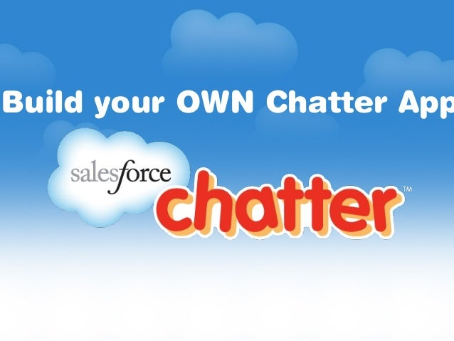 Build your OWN Chatter App