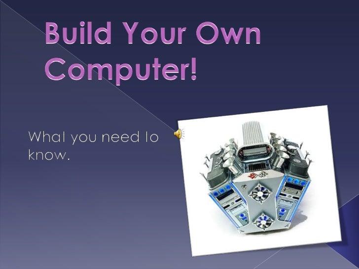 Case       Mother-   CPU            RAM      Hard    Optical• Power    board     • Heatsink   (memory)   Drive   Drives  S...