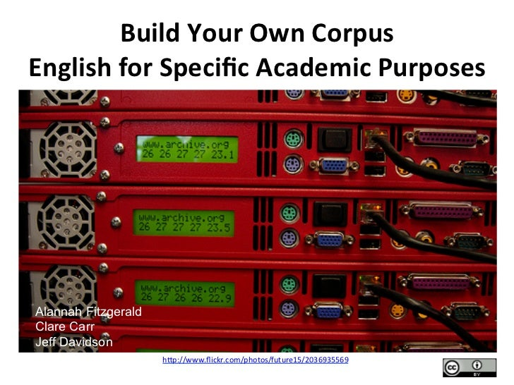 Build	  Your	  Own	  Corpus	  English	  for	  Specific	  Academic	  Purposes	  Alannah FitzgeraldClare CarrJeff Davidson   ...