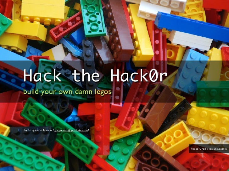 Hack the Hack0rbuild your own damn legosby Gregarious Narain <gregarious@getchute.com>                                    ...