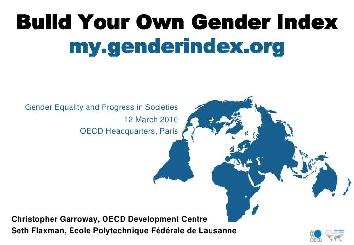 Build Your Own Gender Indexmy.genderindex.org<br />Gender Equality and Progress in Societies<br />12 March 2010<br />OECD ...