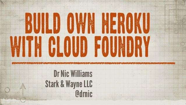 BUILD OWN HEROKUWITH CLOUD FOUNDRY       Dr Nic Williams    Stark & Wayne LLC               @drnic
