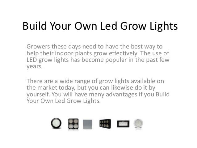 Build Your Own Led Grow LightsGrowers these days need to have the best way tohelp their indoor plants grow effectively. Th...