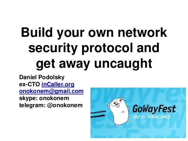 Build your own network security protocol and get away uncaught Daniel Podolsky ex-CTO inCaller.org onokonem@gmail.com skyp...