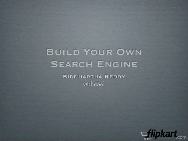 Build Your Own Search Engine Siddhartha Reddy @the5el  1