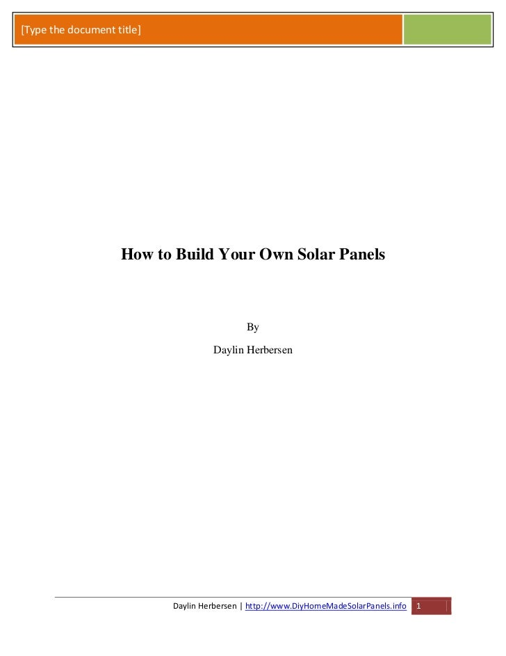 [Type the document title]                    How to Build Your Own Solar Panels                                           ...