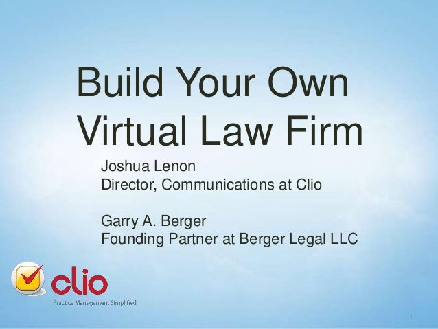 Build Your Own Virtual Law Firm Joshua Lenon Director, Communications at Clio Garry A. Berger Founding Partner at Berger L...