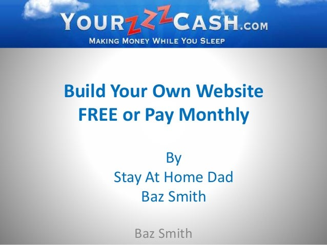 Build Your Own Website FREE or Pay Monthly<br />By <br />Stay At Home Dad <br />Baz Smith<br />Baz Smith<br />