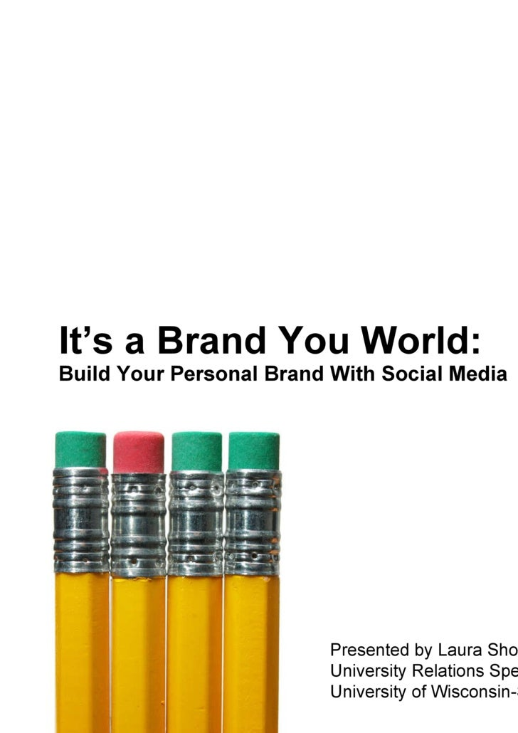 It's a Brand You World: Build Your Personal Brand With Social Media Presented by Laura Short University Relations Speciali...