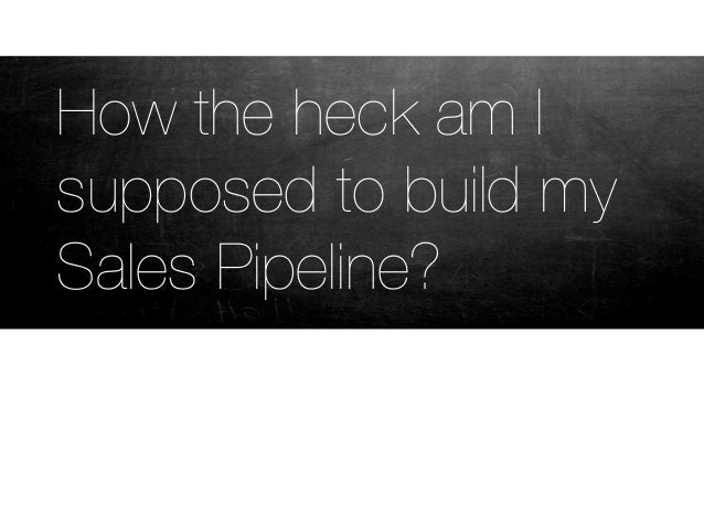 How the heck am Isupposed to build mySales Pipeline?