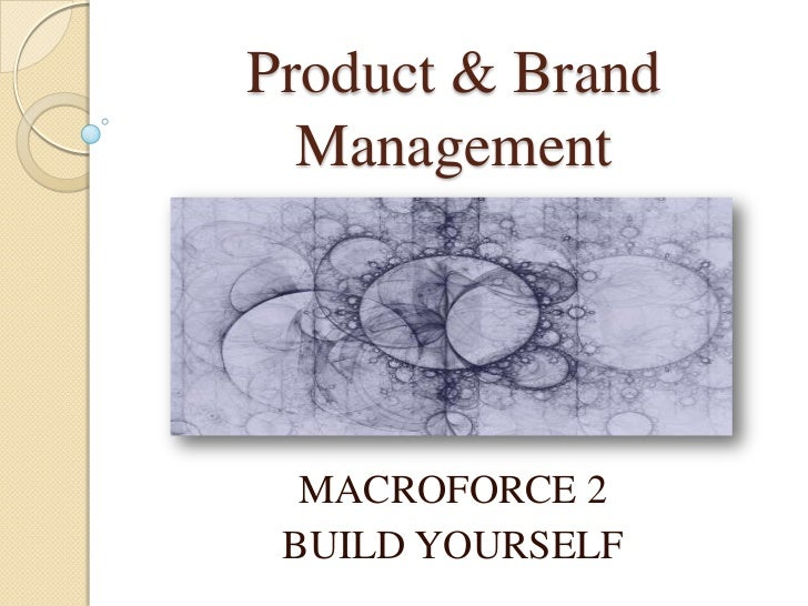 Product & Brand  Management  MACROFORCE 2 BUILD YOURSELF