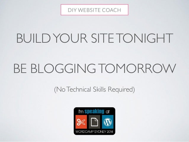 BUILD YOUR SITE TONIGHT  !  BE BLOGGING TOMORROW  !  (No Technical Skills Required)